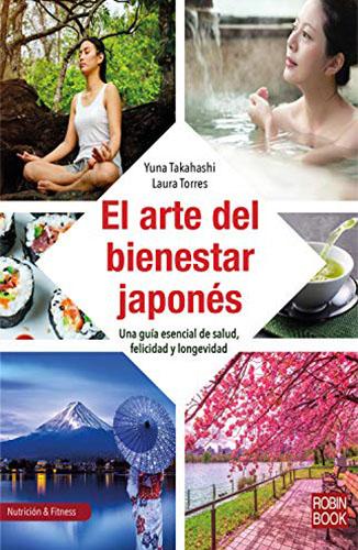 El arte del bienestar japonés: Una guía esencial de salud, felicidad y longevidad (Nutrición & Fitness) (Spanish Edition) [Imprimir réplica] Edición Kindle