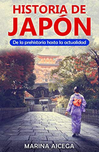 Historia de Japón: De la prehistoria hasta la actualidad (Spanish Edition) Edición Kindle