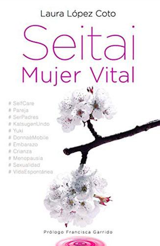 Seitai Mujer Vital: El Secreto Japonés para la Salud de la Mujer en todas sus etapas vitales (Spanish Edition) [Imprimir réplica] Edición Kindle