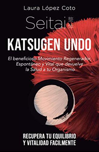 ¡NOVEDAD! Seitai Katsugen Undo: El Secreto Japonés que devuelve el Movimiento y la Salud a tu Organismo (Spanish Edition) Edición Kindle